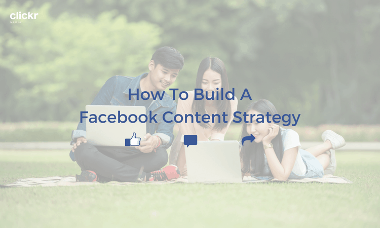 How To Build A Facebook Content Strategy